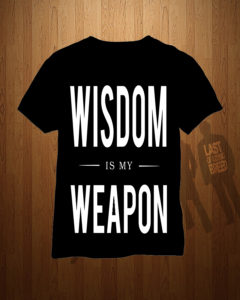 Wisdom Is My Weapon T-Shirt (Display)