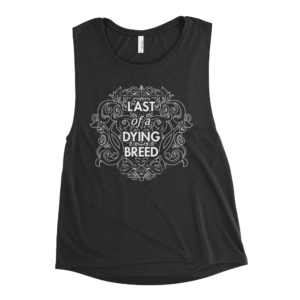 Last Of A Dying Breed Ladies Tank Top (Black)